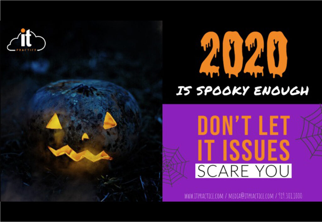 2020 is spooky enough, don't let IT issues scare you